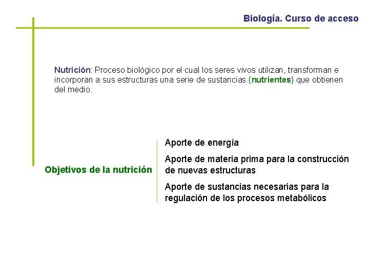 Biología. Curso de acceso Nutrición: Proceso biológico por el cual los seres vivos utilizan,