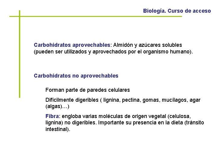 Biología. Curso de acceso Carbohidratos aprovechables: Almidón y azúcares solubles (pueden ser utilizados y