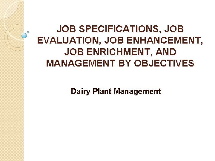 JOB SPECIFICATIONS, JOB EVALUATION, JOB ENHANCEMENT, JOB ENRICHMENT, AND MANAGEMENT BY OBJECTIVES Dairy Plant