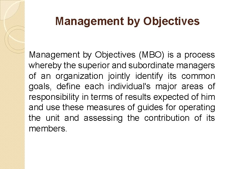 Management by Objectives (MBO) is a process whereby the superior and subordinate managers of