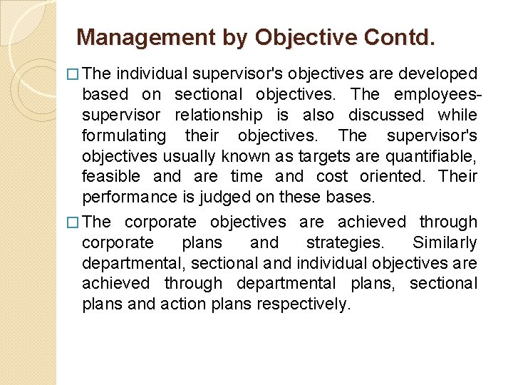 Management by Objective Contd. � The individual supervisor's objectives are developed based on sectional