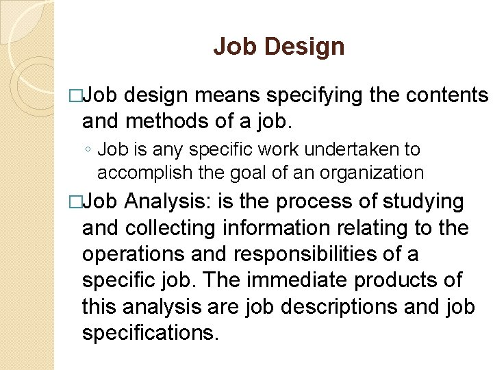 Job Design �Job design means specifying the contents and methods of a job. ◦