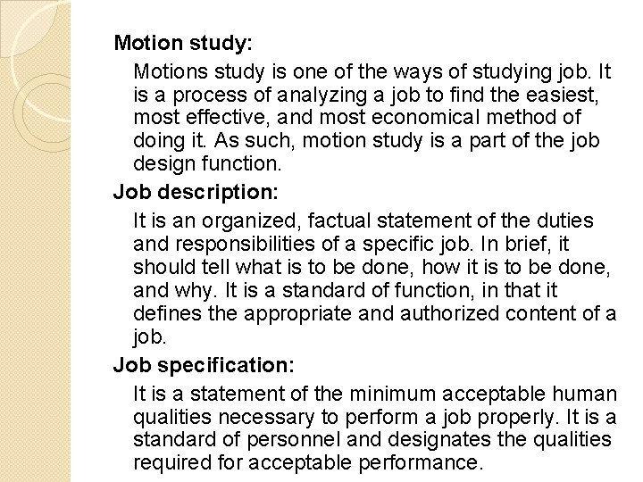 Motion study: Motions study is one of the ways of studying job. It is