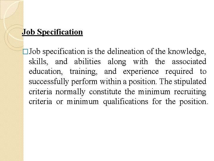 Job Specification �Job specification is the delineation of the knowledge, skills, and abilities along
