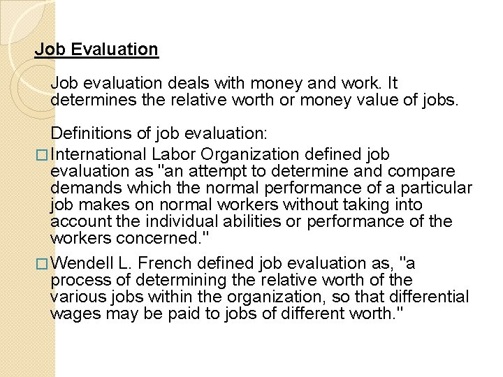 Job Evaluation Job evaluation deals with money and work. It determines the relative worth