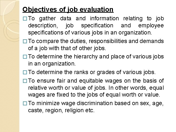 Objectives of job evaluation � To gather data and information relating to job description,