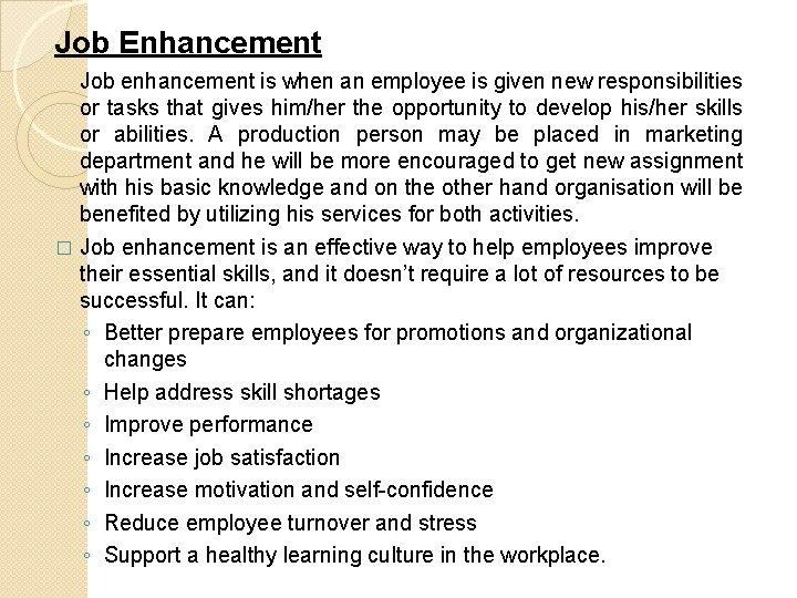 Job Enhancement Job enhancement is when an employee is given new responsibilities or tasks