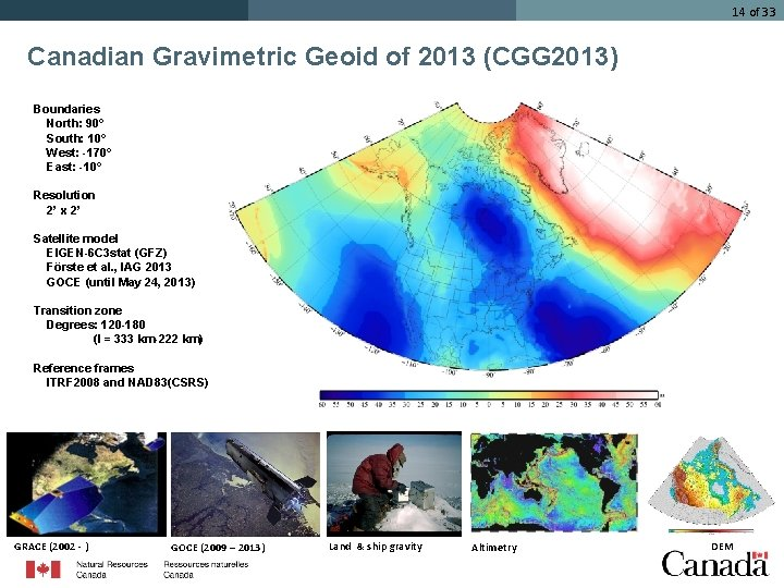14 of 33 Canadian Gravimetric Geoid of 2013 (CGG 2013) Boundaries North: 90° South: