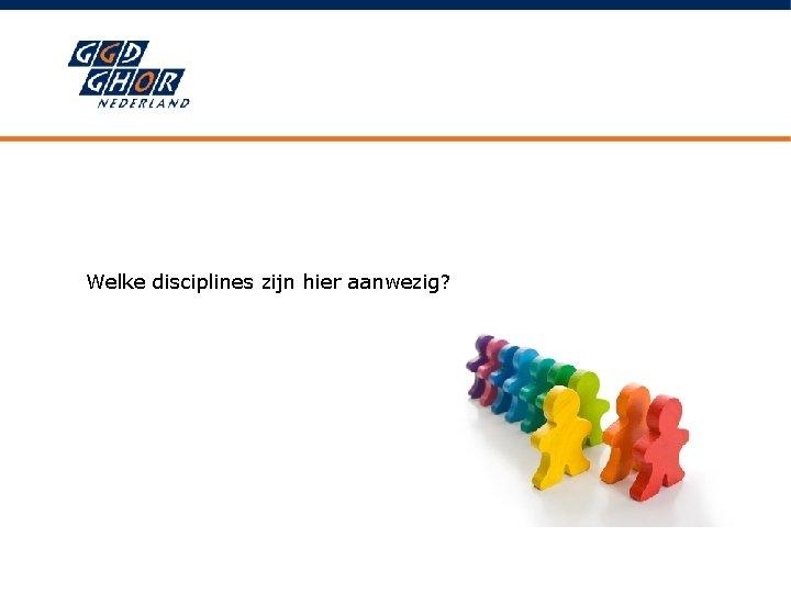 Welke disciplines zijn hier aanwezig?