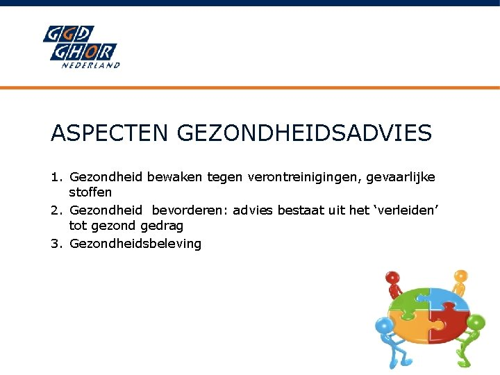 ASPECTEN GEZONDHEIDSADVIES 1. Gezondheid bewaken tegen verontreinigingen, gevaarlijke stoffen 2. Gezondheid bevorderen: advies bestaat