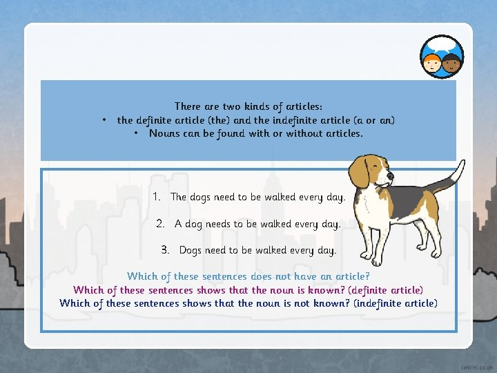 • There are two kinds of articles: the definite article (the) and the