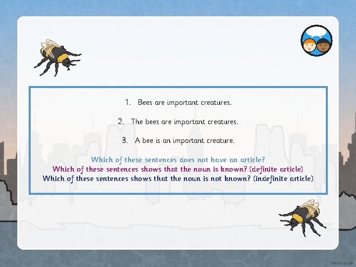 1. Bees are important creatures. 2. The bees are important creatures. 3. A bee
