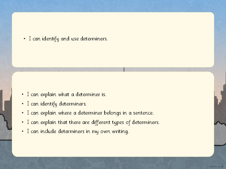 • I can identify and use determiners. • I can explain what a