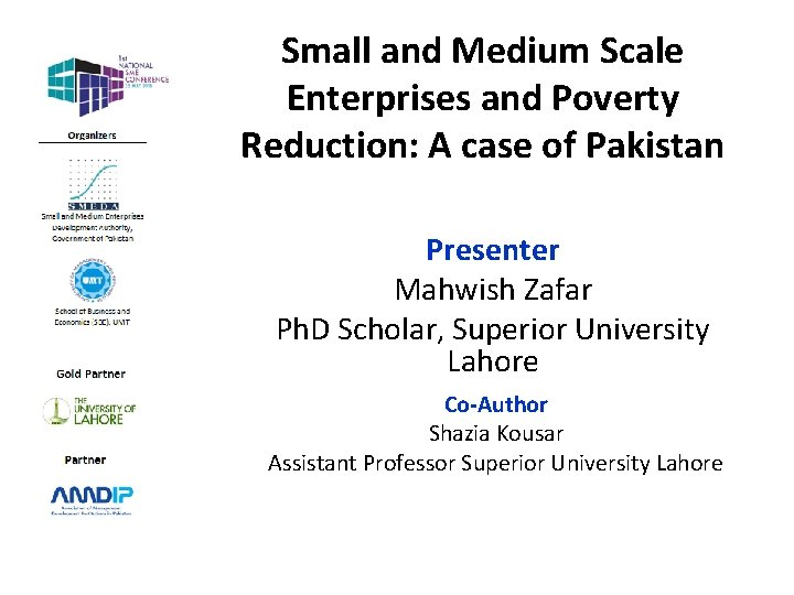 Small and Medium Scale Enterprises and Poverty Reduction: A case of Pakistan Presenter Mahwish