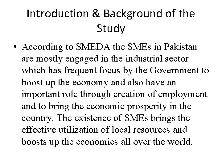 Introduction & Background of the Study • According to SMEDA the SMEs in Pakistan