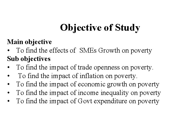 Objective of Study Main objective • To find the effects of SMEs Growth on