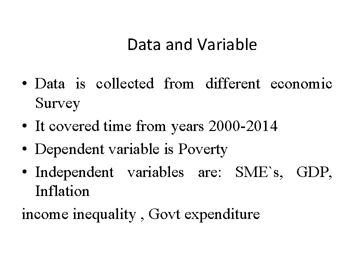 Data and Variable • Data is collected from different economic Survey • It covered