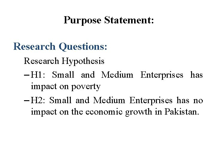 Purpose Statement: Research Questions: Research Hypothesis – H 1: Small and Medium Enterprises has