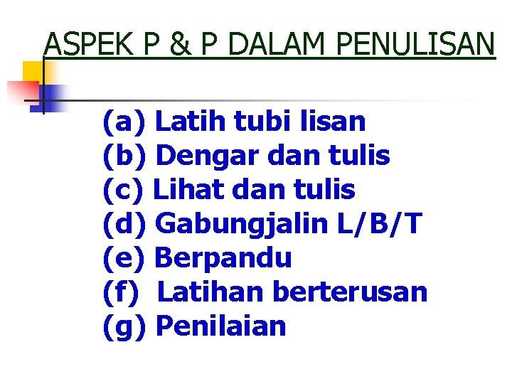 ASPEK P & P DALAM PENULISAN (a) Latih tubi lisan (b) Dengar dan tulis