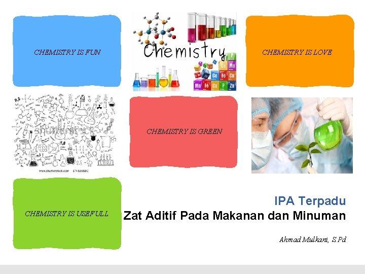 CHEMISTRY IS FUN CHEMISTRY IS LOVE CHEMISTRY IS GREEN CHEMISTRY IS USEFULL IPA Terpadu