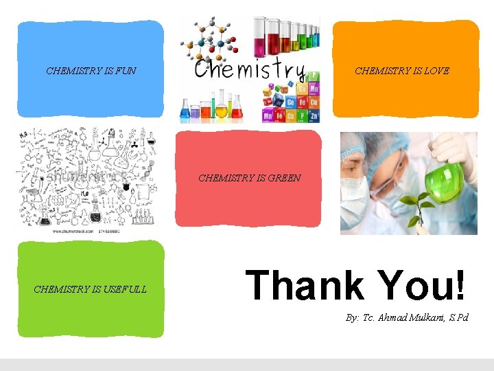 CHEMISTRY IS FUN CHEMISTRY IS LOVE CHEMISTRY IS GREEN CHEMISTRY IS USEFULL Thank You!