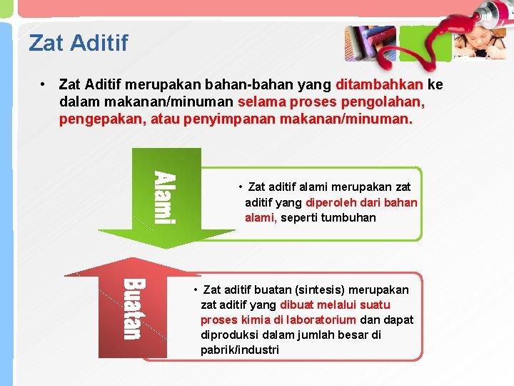 Zat Aditif • Zat Aditif merupakan bahan-bahan yang ditambahkan ke dalam makanan/minuman selama proses