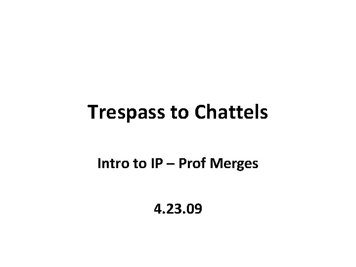 Trespass to Chattels Intro to IP – Prof Merges 4. 23. 09