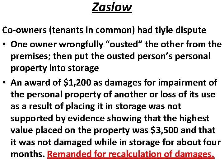 "Zaslow Co-owners (tenants in common) had tiyle dispute • One owner wrongfully ""ousted"" the"