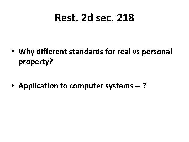 Rest. 2 d sec. 218 • Why different standards for real vs personal property?