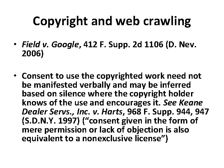 Copyright and web crawling • Field v. Google, 412 F. Supp. 2 d 1106