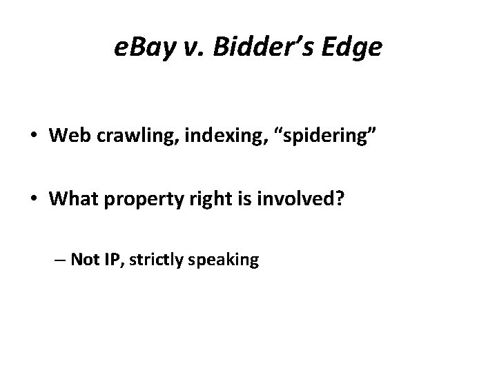 "e. Bay v. Bidder's Edge • Web crawling, indexing, ""spidering"" • What property right"