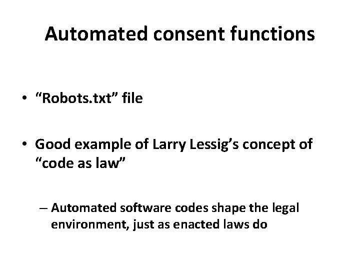 "Automated consent functions • ""Robots. txt"" file • Good example of Larry Lessig's concept"