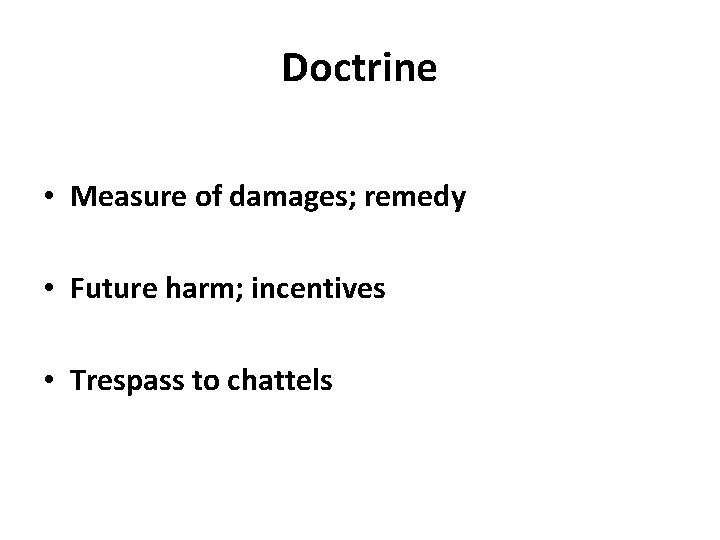Doctrine • Measure of damages; remedy • Future harm; incentives • Trespass to chattels