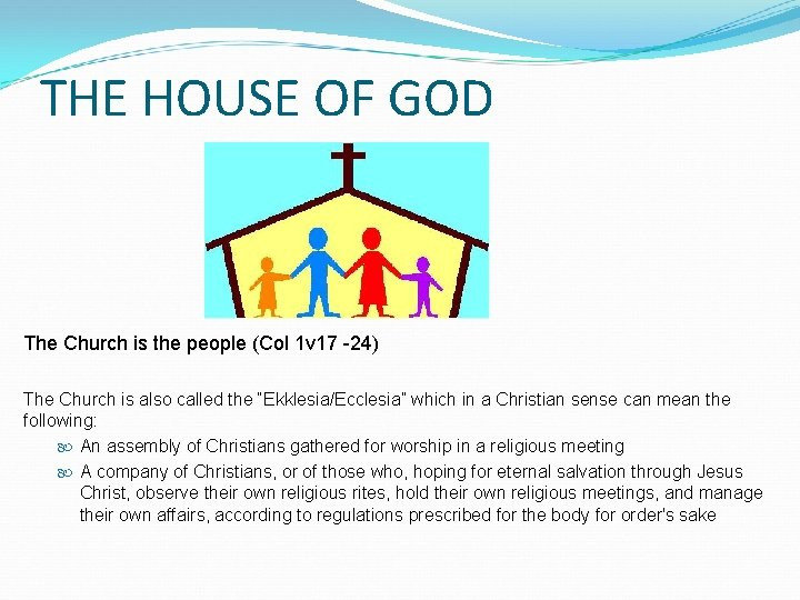 THE HOUSE OF GOD The Church is the people (Col 1 v 17 -24)