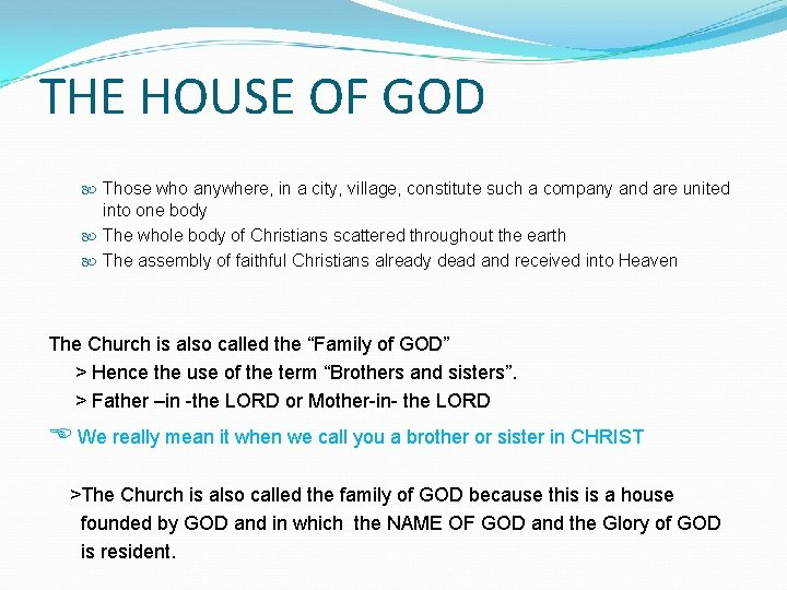 THE HOUSE OF GOD Those who anywhere, in a city, village, constitute such a