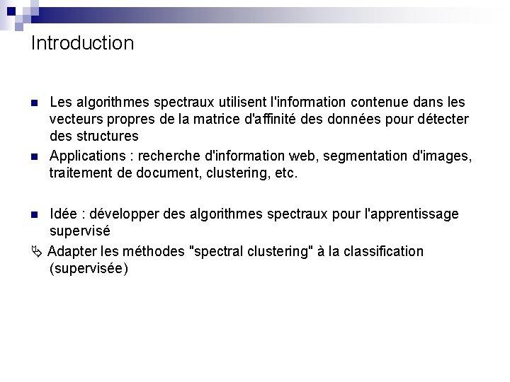 Introduction n n Les algorithmes spectraux utilisent l'information contenue dans les vecteurs propres de