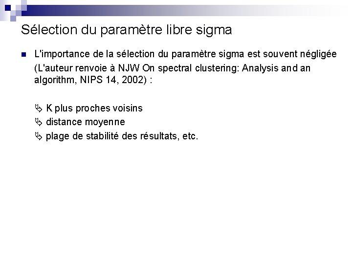 Sélection du paramètre libre sigma n L'importance de la sélection du paramètre sigma est