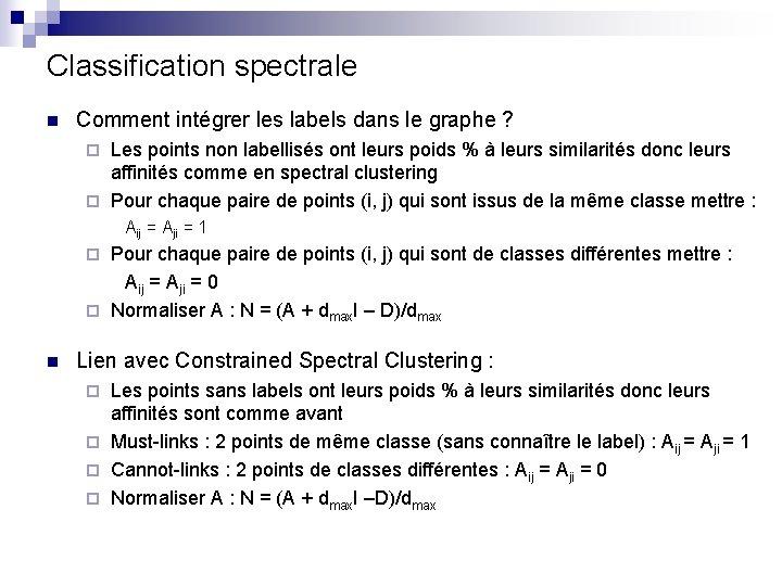 Classification spectrale n Comment intégrer les labels dans le graphe ? Les points non