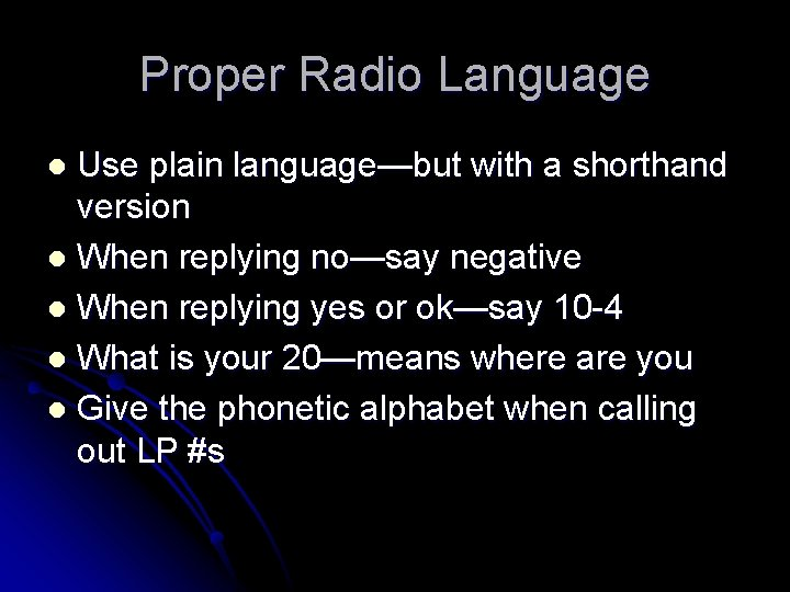 Proper Radio Language Use plain language—but with a shorthand version l When replying no—say