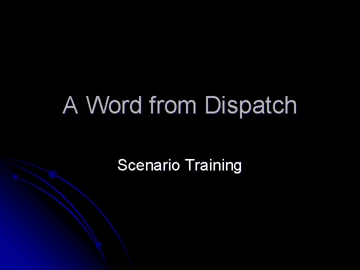 A Word from Dispatch Scenario Training