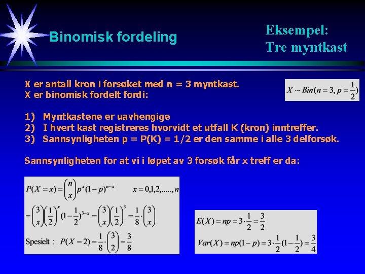 Binomisk fordeling Eksempel: Tre myntkast X er antall kron i forsøket med n =