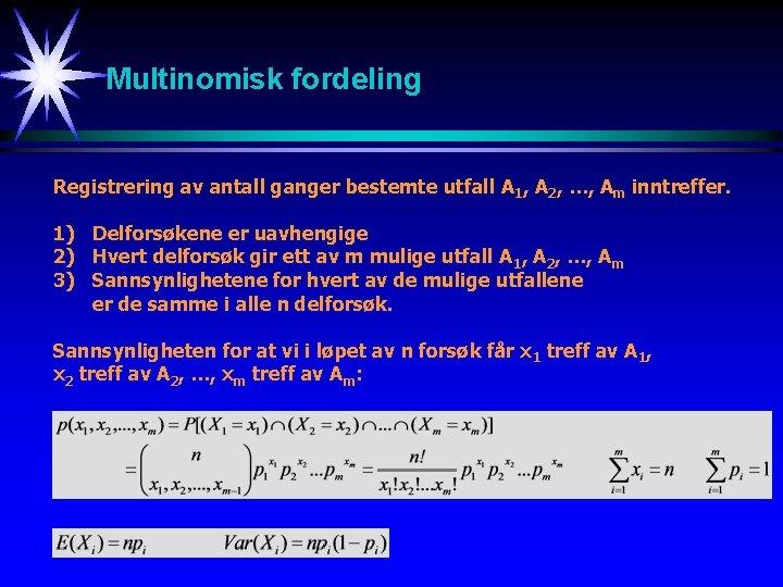 Multinomisk fordeling Registrering av antall ganger bestemte utfall A 1, A 2, …, Am