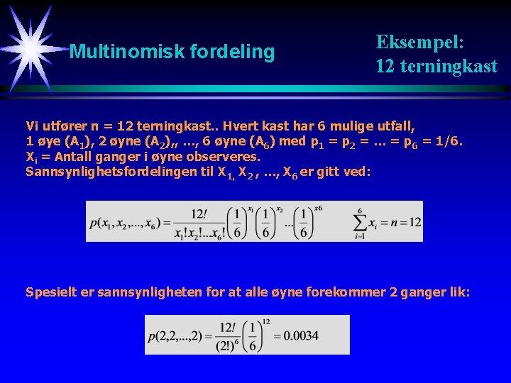 Multinomisk fordeling Eksempel: 12 terningkast Vi utfører n = 12 terningkast. . Hvert kast