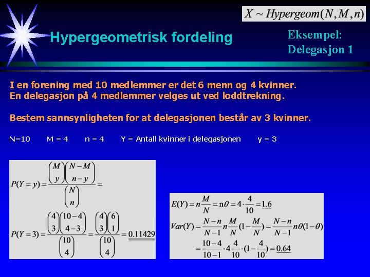 Eksempel: Delegasjon 1 Hypergeometrisk fordeling I en forening med 10 medlemmer er det 6