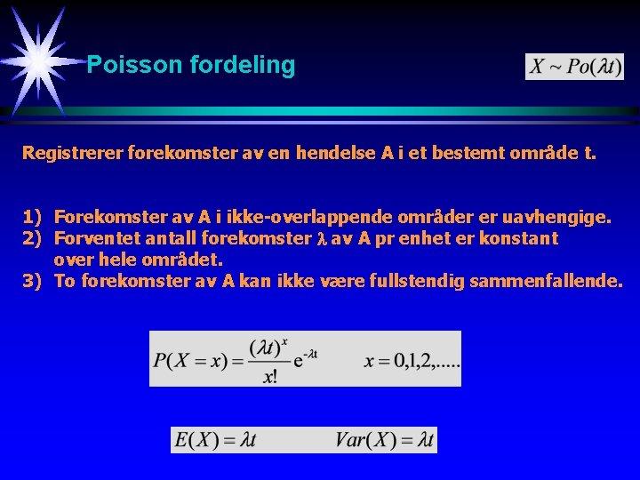 Poisson fordeling Registrerer forekomster av en hendelse A i et bestemt område t. 1)
