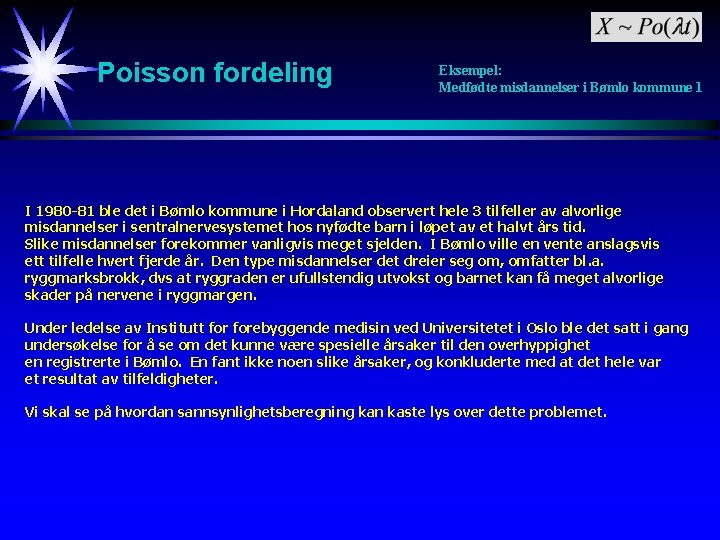 Poisson fordeling Eksempel: Medfødte misdannelser i Bømlo kommune 1 I 1980 -81 ble det