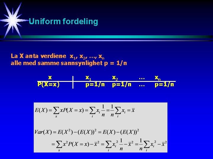Uniform fordeling La X anta verdiene x 1, x 2, …, xn alle med
