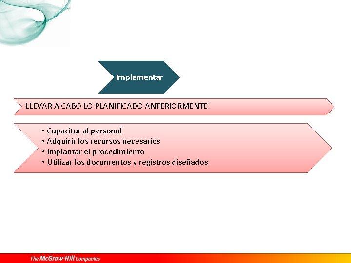 Implementar LLEVAR A CABO LO PLANIFICADO ANTERIORMENTE • Capacitar al personal • Adquirir los