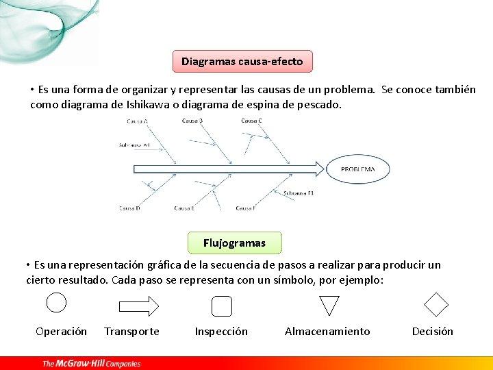 Diagramas causa-efecto • Es una forma de organizar y representar las causas de un