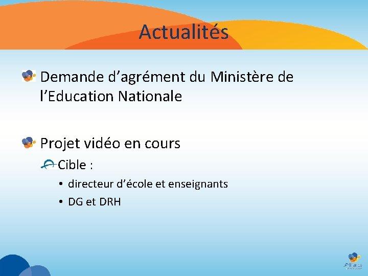 Actualités Demande d'agrément du Ministère de l'Education Nationale Projet vidéo en cours Cible :